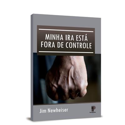 A Minha Ira Está Fora de Controle - Jim Newheiser