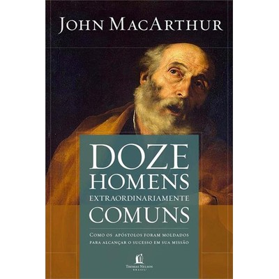 12 Homens Extraordinariamente Comuns - John MacArthur