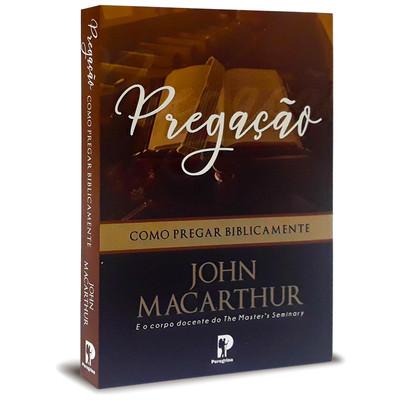 Pregação: Como Pregar Biblicamente - John MacArthur