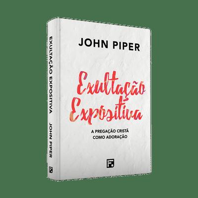 Exultação Expositiva - John Piper