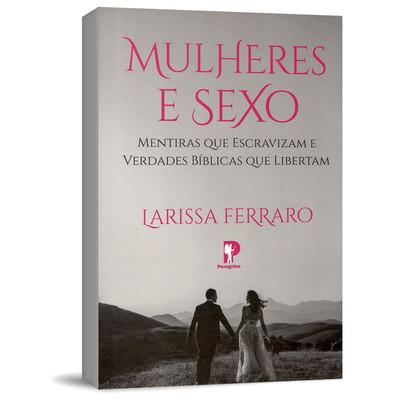 Mulheres e Sexo - Larissa Ferraro
