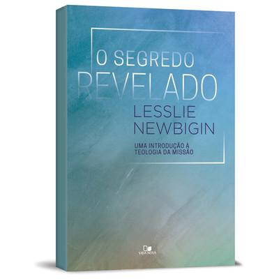 O Segredo Revelado - Lesslie Newbigin