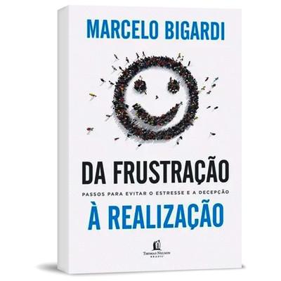 Da Frustração à Realização - Marcelo Bigardi