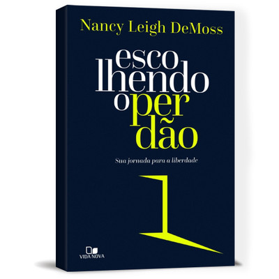 Escolhendo o Perdão - Nancy Leigh DeMoss