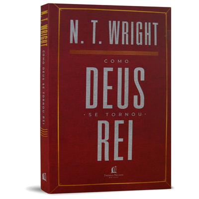 Como Deus se Tornou Rei - N. T. Wright