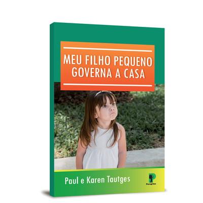Meu Filho Pequeno Governa A Casa - Paul e Karen Tautges