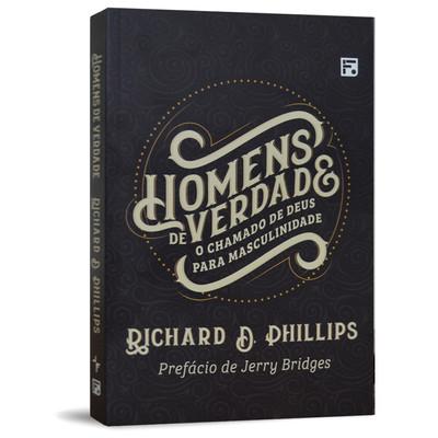 Homens de Verdade - Richard D. Phillips