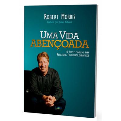 Uma Vida Abençoada - Robert Morris
