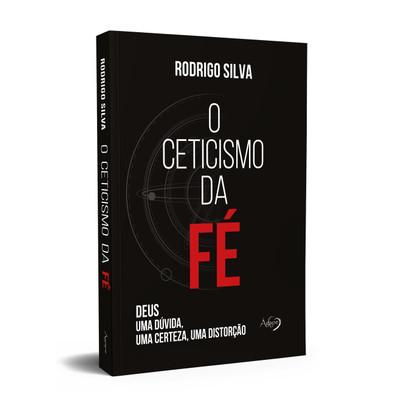 O Ceticismo Da Fé - Rodrigo Silva