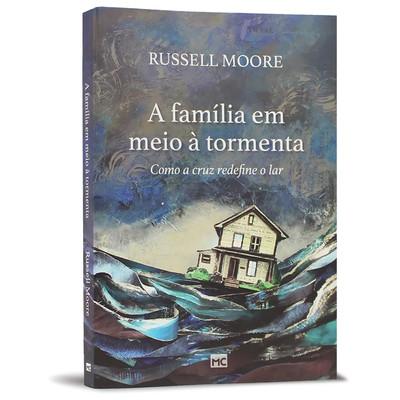 A Família em Meio a Tormenta - Russell Moore