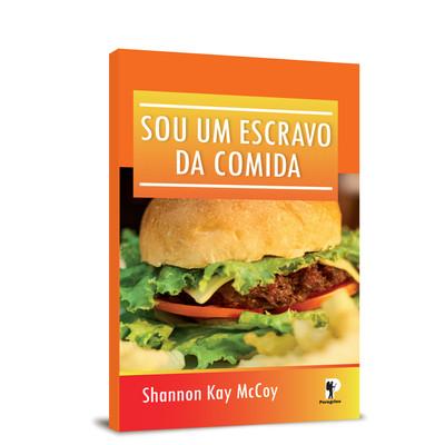 Sou Um Escravo da Comida - Shannon Kay McCoy