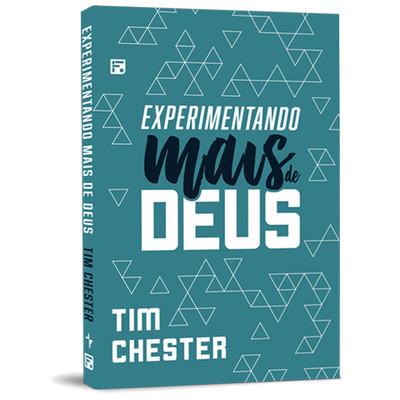 Experimentando Mais de Deus - Tim Chester