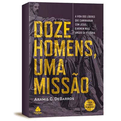 Doze homens, Uma Missão - Aramis C. De Barros
