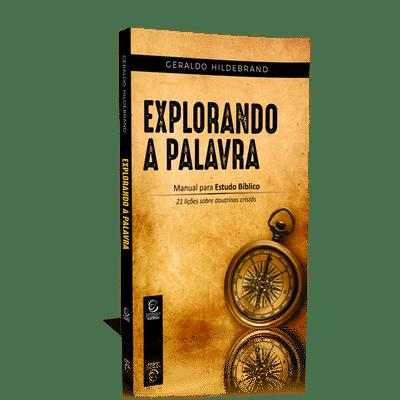 Explorando a Palavra: Manual para Estudo Bíblico - Geraldo Hildebrand