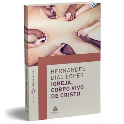 Igreja, Corpo Vivo de Cristo - Hernandes Dias Lopes