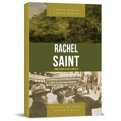 Rachel Saint - Série heróis cristãos ontem & hoje - Janet Benge e Geoff Benge
