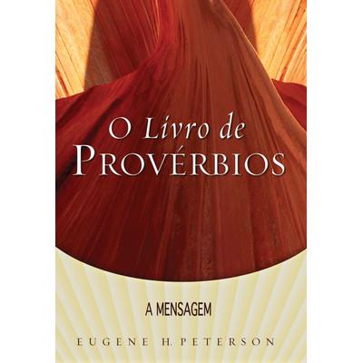 O Livro de Provérbios - Série a Mensagem - Edição de Bolso - Eugene Peterson