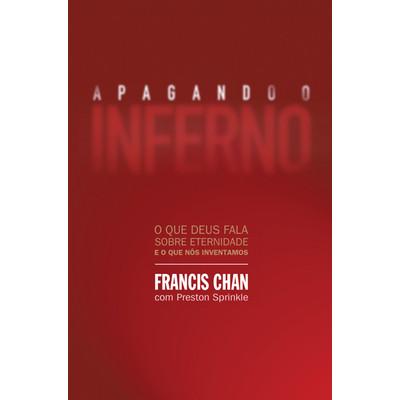 Apagando o Inferno - Francis Chan