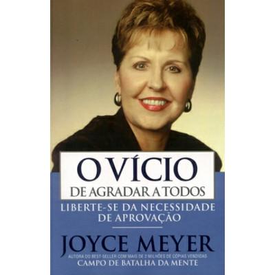 O Vício de Agradar a Todos - Joyce Meyer