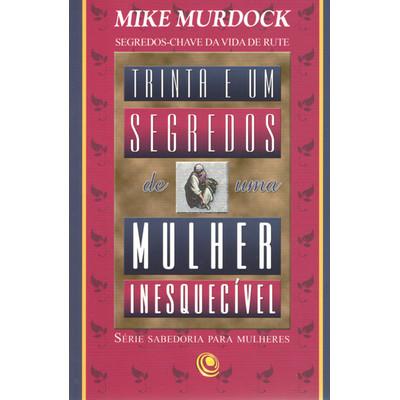 31 Segredos de uma mulher inesquecível - Mike Murdock