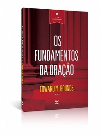 Os Fundamentos da Oração - Edward M. Bounds