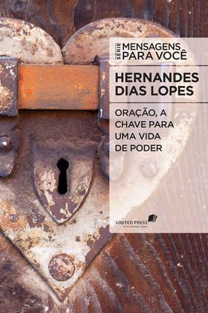 Oração, a chave para uma vida de poder - Hernandes Dias Lopes