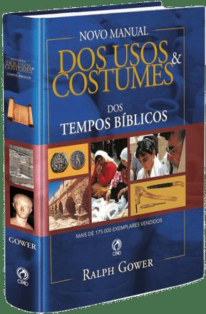 Novo Manual dos Usos e Costumes Dos Tempos Bíblicos - Ralph Gower