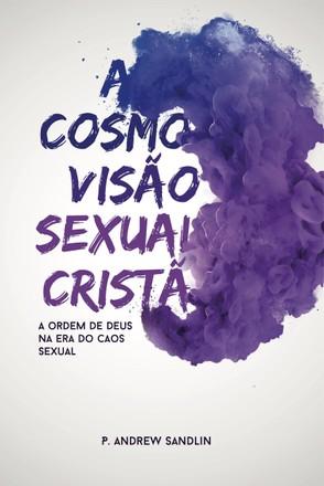 A Cosmovisão Sexual Cristã - P. Andrew Sandlin