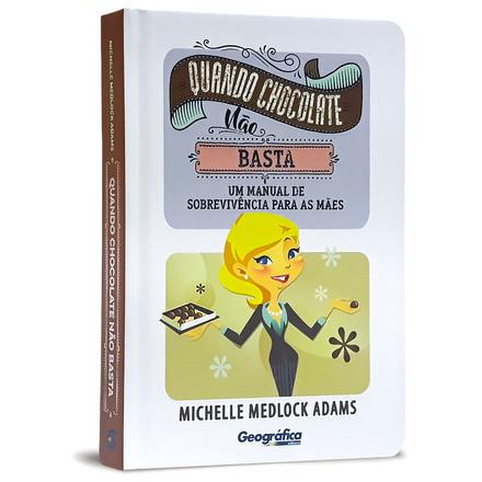 Quando Chocolate Não Basta - Michelle M. Adams