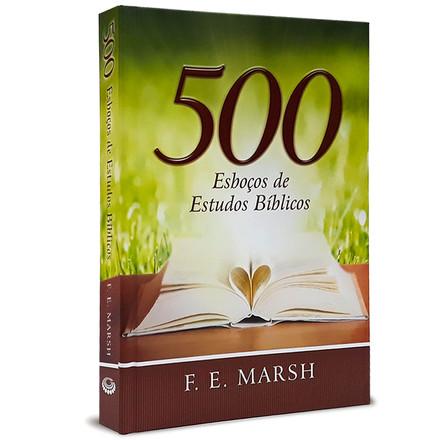 500 Esboços de Estudos Bíblicos - F. E. Marsh