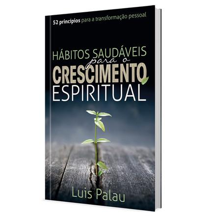 Hábitos Saudáveis Para o Crescimento Espiritual - Luis Palau