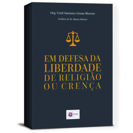 Em Defesa da Liberdade de Religião ou Crença - Uziel Santana
