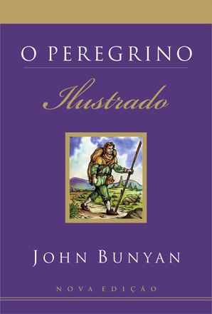 O Peregrino - Ilustrado (Nova Edição) - John Bunyan