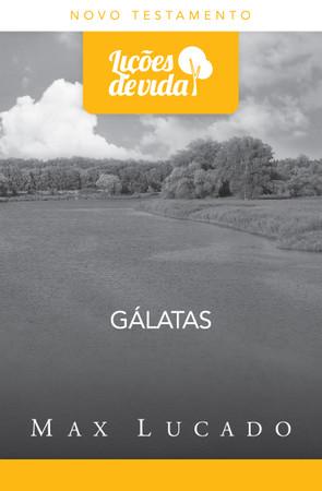 Lições de Vida - Galátas - Max Lucado