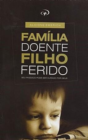 Família Doente, Filho Ferido - Alcione Emerich