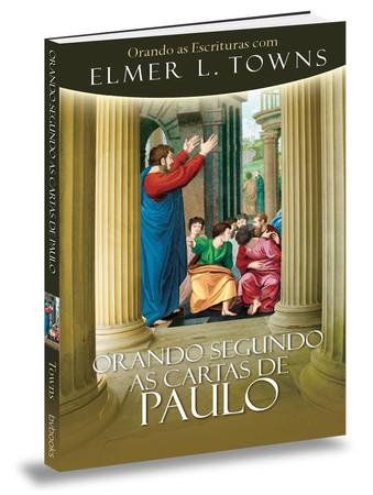 Orando Segundo as Cartas de Paulo - Elmer L. Towns