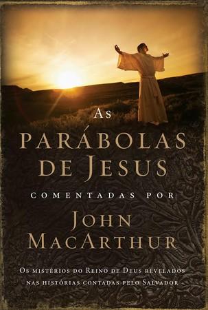 As Parábolas Jesus - Comentadas por John MacArthur