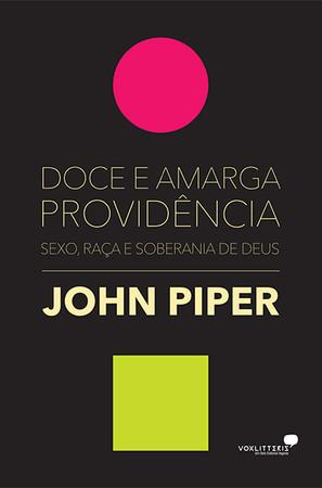 Doce e Amarga Providência - John Piper