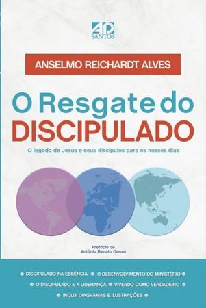 O Resgate do Discipulado - Anselmo Reichardt Alves