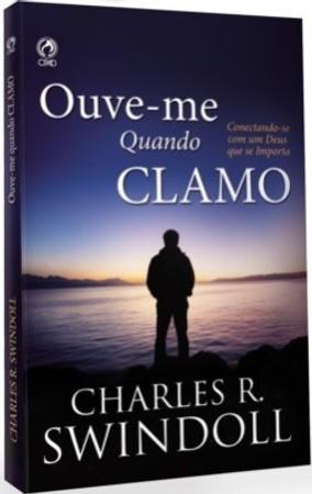 Ouve-me Quando Clamo - Charles R. Swindoll