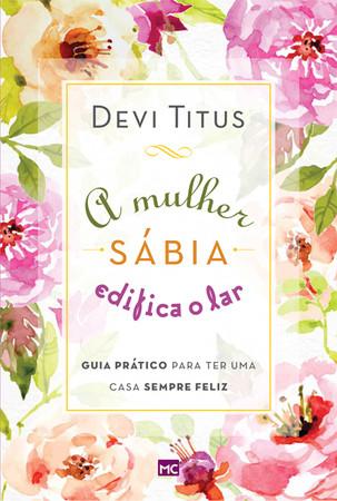 A mulher Sábia Edifica o Lar - Devi Titus
