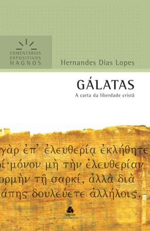 Galatas - Comentários Expositivos Hagnos - Hernandes Dias Lopes