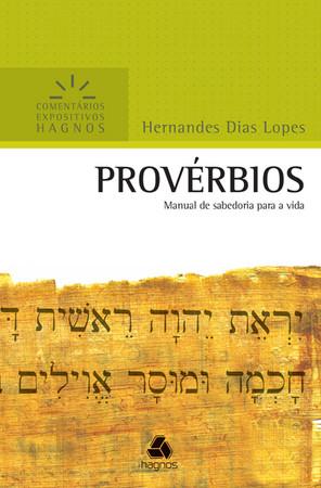 Provérbios - Comentários Expositivos Hagnos - Hernandes Dias Lopes