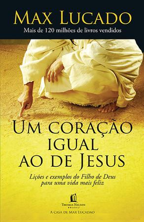 Um Coração Igual ao de Jesus - Max Lucado