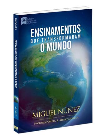 Ensinamentos Que Transformaram o Mundo - Miguel Nunez