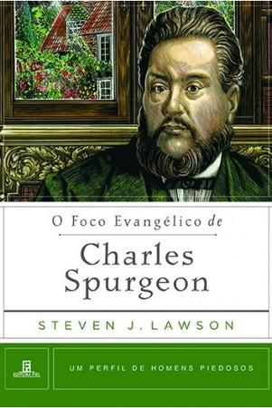 O Foco Evangélico de Charles Spurgeon - Steven Lawson