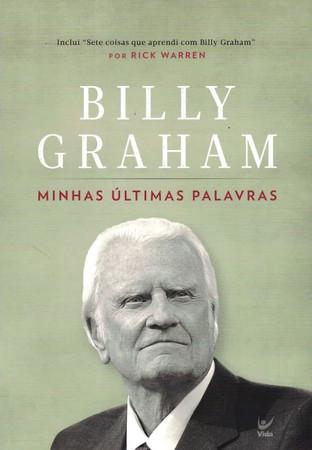 Livro: Minhas Últimas Palavras - Billy Graham - Editora Vida