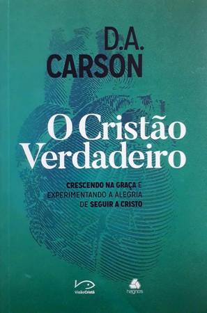 O Cristão Verdadeiro - D.A Carson