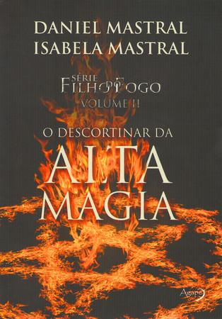 Filho do Fogo - O Descortinar da Alta Magia (Daniel Mastral e Isabela Mastral)
