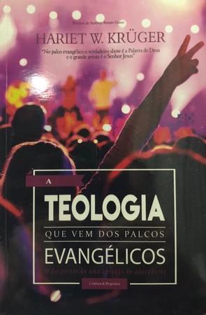 A Teologia Que Vem dos Palcos Evangélicos - Hariet W. Kruger